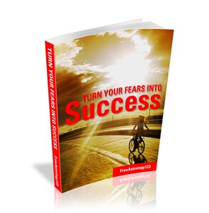 Turn your Fears into Success